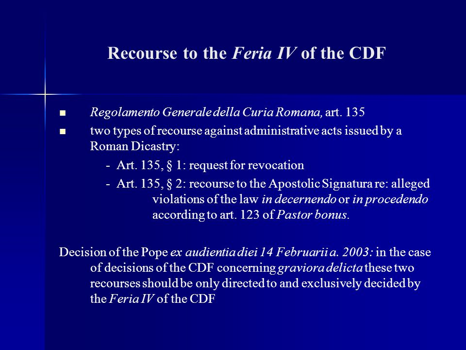 Recourse to the Feria IV of the CDF Regolamento Generale della Curia Romana, art. 135 two types of recourse against administrative acts issued by a Ro