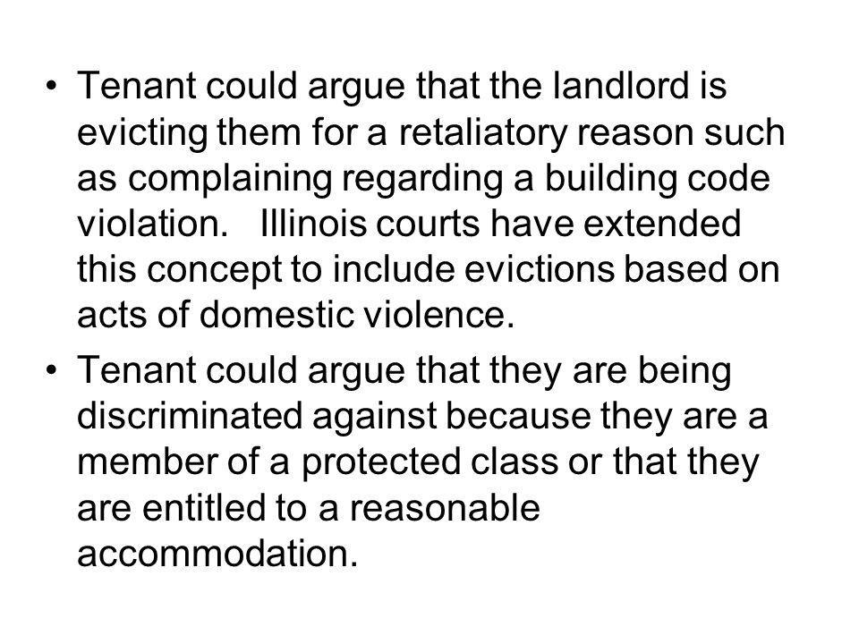 Tenant could argue that the landlord is evicting them for a retaliatory reason such as complaining regarding a building code violation.