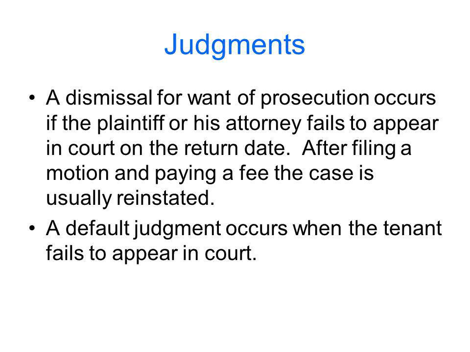Judgments A dismissal for want of prosecution occurs if the plaintiff or his attorney fails to appear in court on the return date.