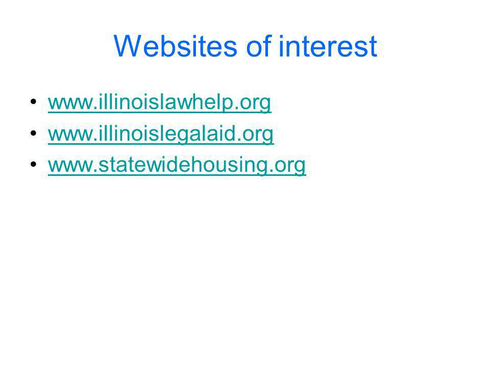 Websites of interest www.illinoislawhelp.org www.illinoislegalaid.org www.statewidehousing.org
