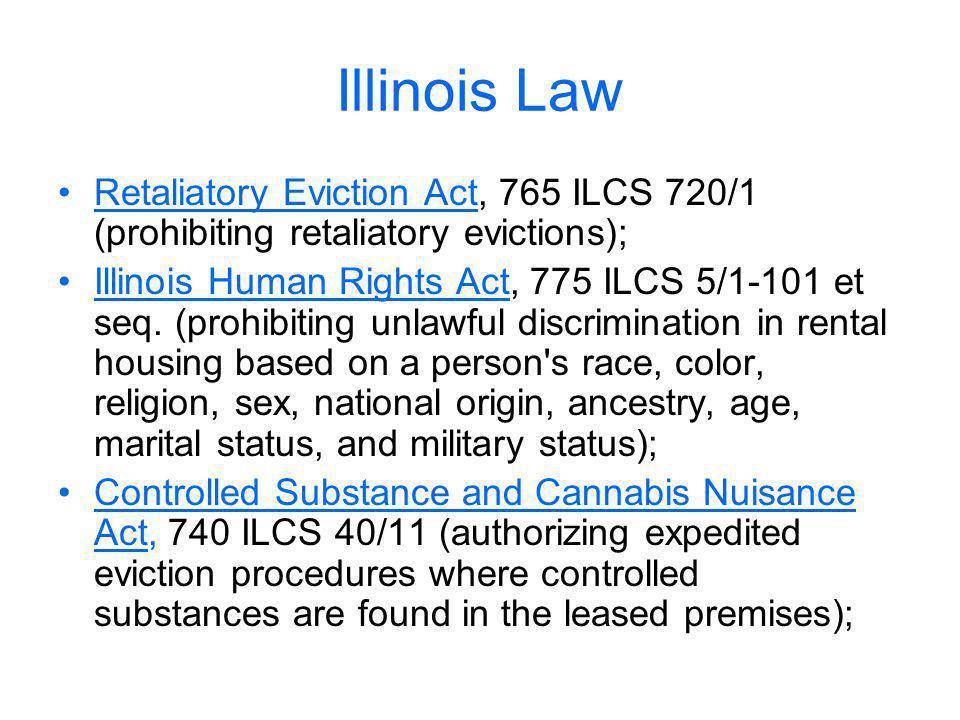Illinois Law Retaliatory Eviction Act, 765 ILCS 720/1 (prohibiting retaliatory evictions); Illinois Human Rights Act, 775 ILCS 5/1-101 et seq. (prohib