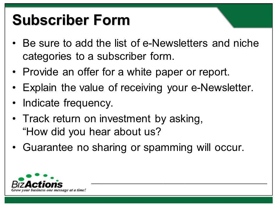 Subscriber Form Be sure to add the list of e-Newsletters and niche categories to a subscriber form.
