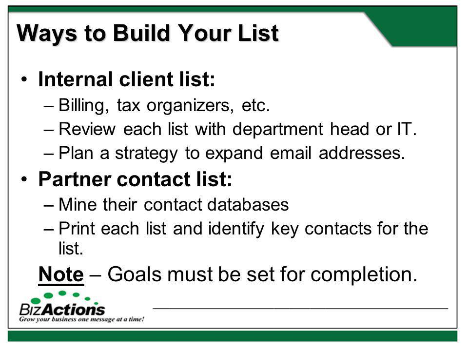 Ways to Build Your List Internal client list: –Billing, tax organizers, etc.