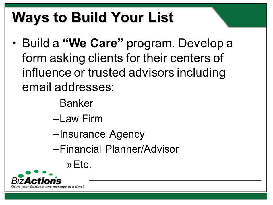 Ways to Build Your List Build a We Care program.