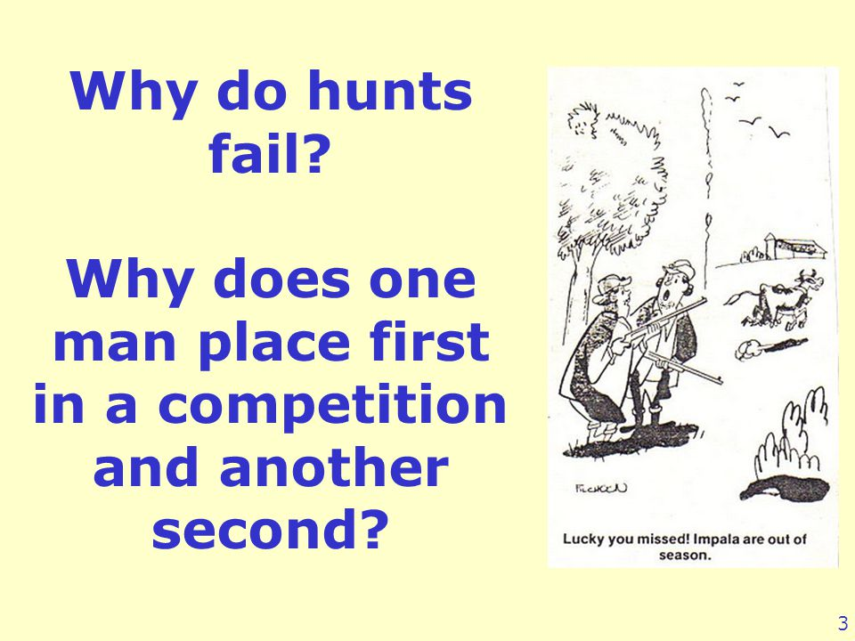 Why do hunts fail Why does one man place first in a competition and another second 3