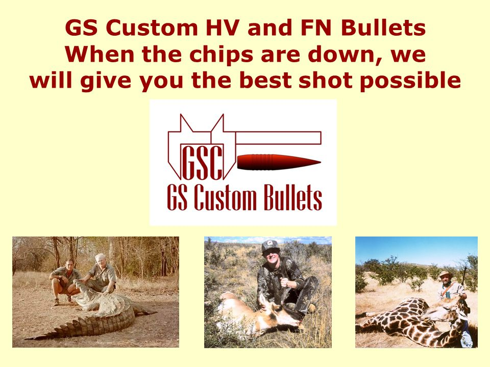 GS Custom HV and FN Bullets When the chips are down, we will give you the best shot possible