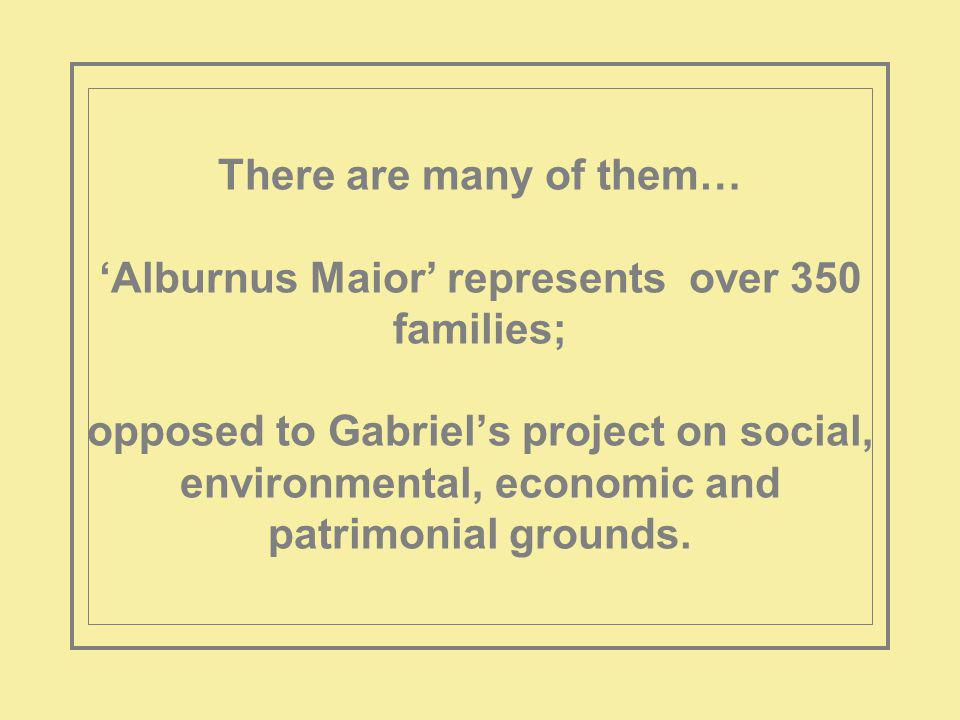 There are many of them… Alburnus Maior represents over 350 families; opposed to Gabriels project on social, environmental, economic and patrimonial grounds.