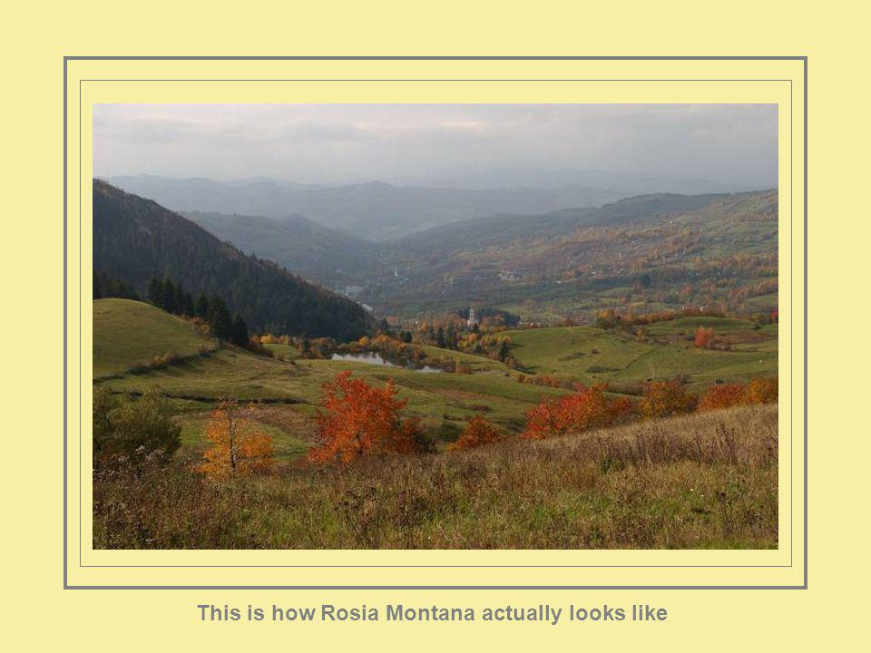 Rosia Montana The Way It Is This is Rosia Montanas fate according to Gabriel
