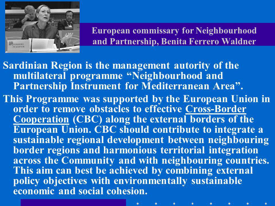 European commissary for Neighbourhood and Partnership, Benita Ferrero Waldner Sardinian Region is the management autority of the multilateral programm