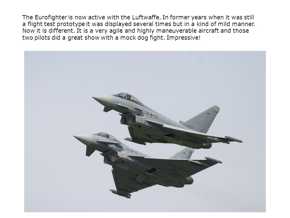 The Eurofighter is now active with the Luftwaffe. In former years when it was still a flight test prototype it was displayed several times but in a ki
