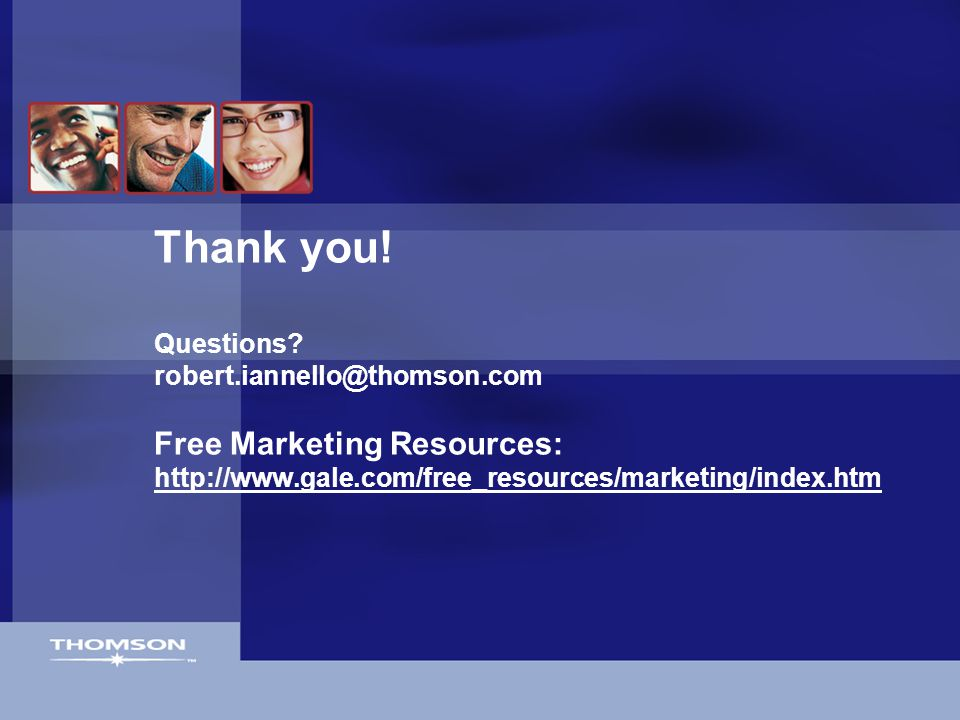 Thank you! Questions? robert.iannello@thomson.com Free Marketing Resources: http://www.gale.com/free_resources/marketing/index.htm