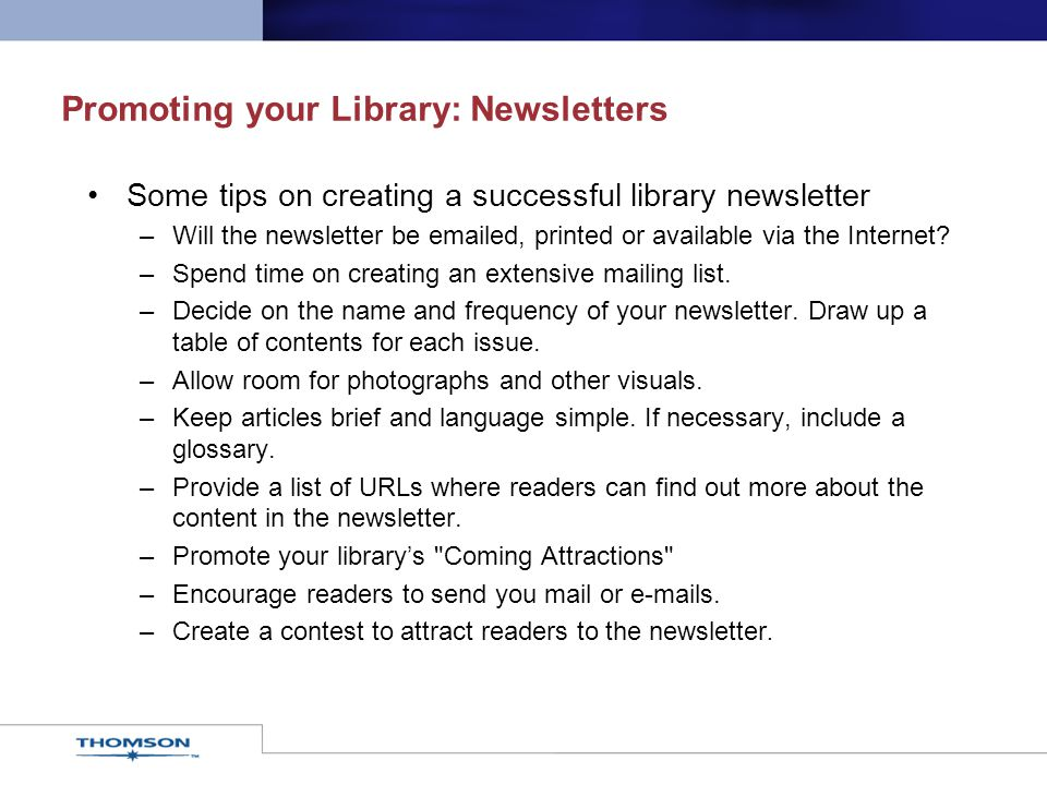 Promoting your Library: Newsletters Some tips on creating a successful library newsletter –Will the newsletter be emailed, printed or available via th