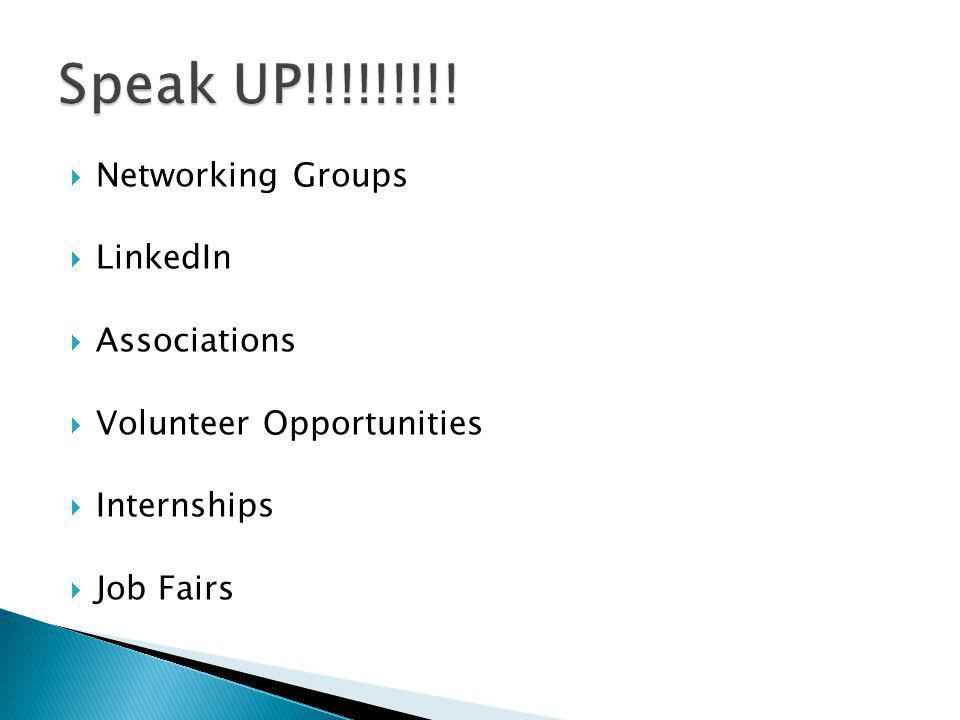 Networking Groups LinkedIn Associations Volunteer Opportunities Internships Job Fairs