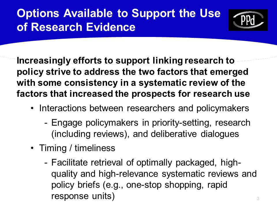 33 Increasingly efforts to support linking research to policy strive to address the two factors that emerged with some consistency in a systematic rev