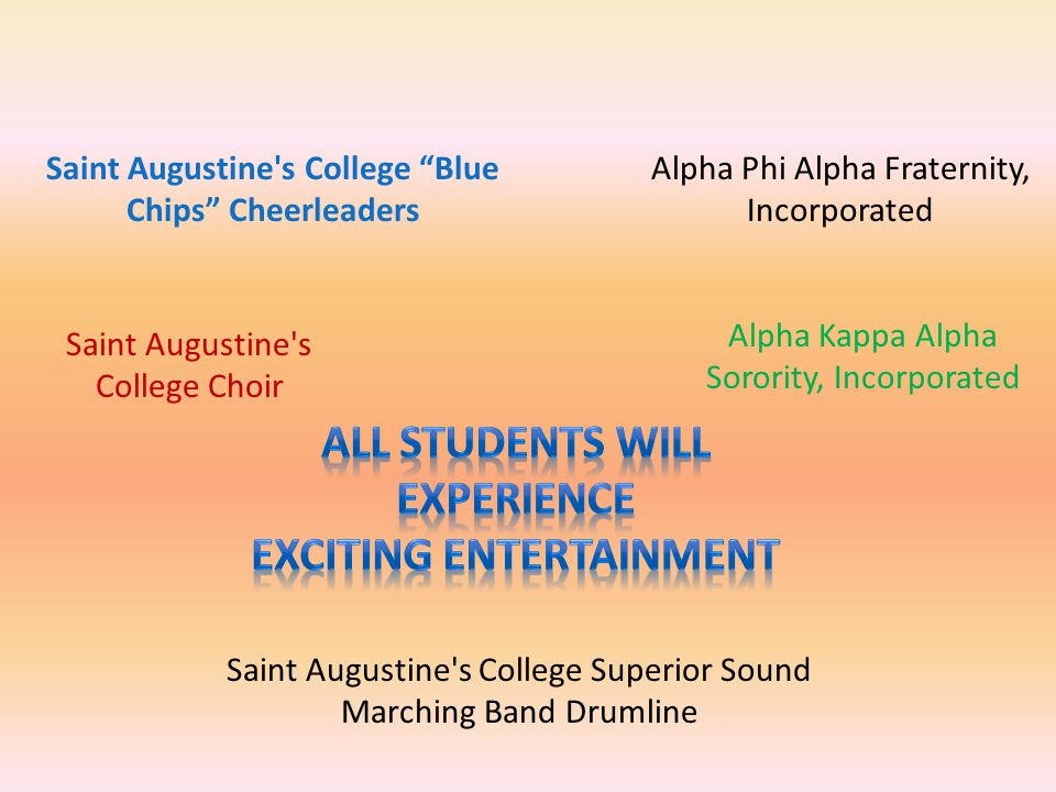 Saint Augustine s College Blue Chips Cheerleaders Alpha Kappa Alpha Sorority, Incorporated Alpha Phi Alpha Fraternity, Incorporated Saint Augustine s College Choir Saint Augustine s College Superior Sound Marching Band Drumline