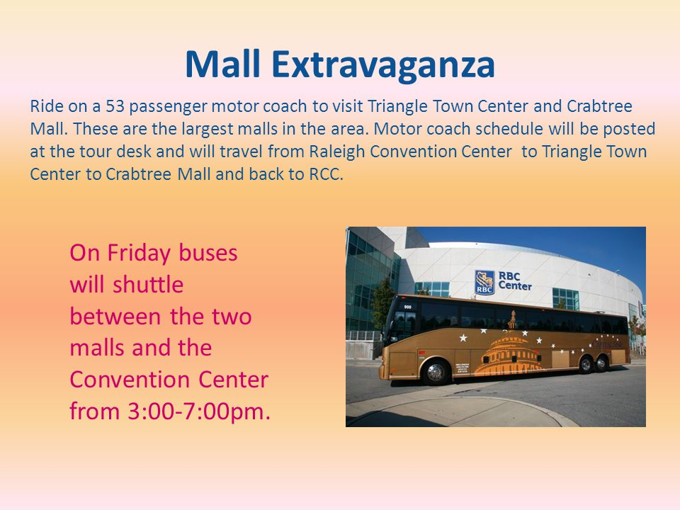 Mall Extravaganza Ride on a 53 passenger motor coach to visit Triangle Town Center and Crabtree Mall.