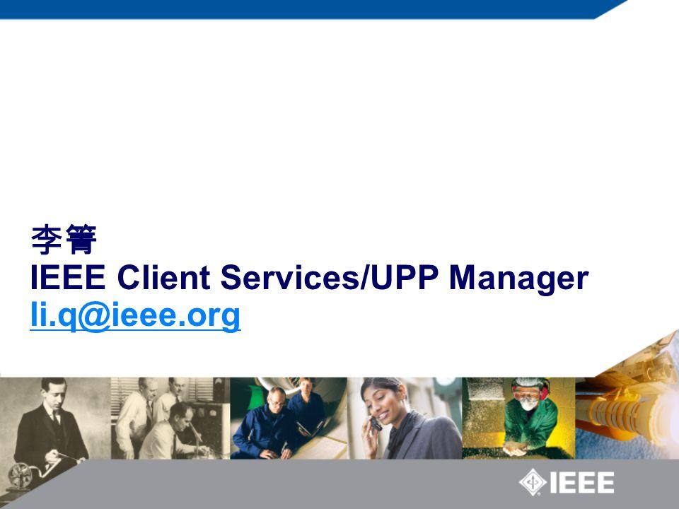 IEEE Client Services/UPP Manager li.q@ieee.org li.q@ieee.org