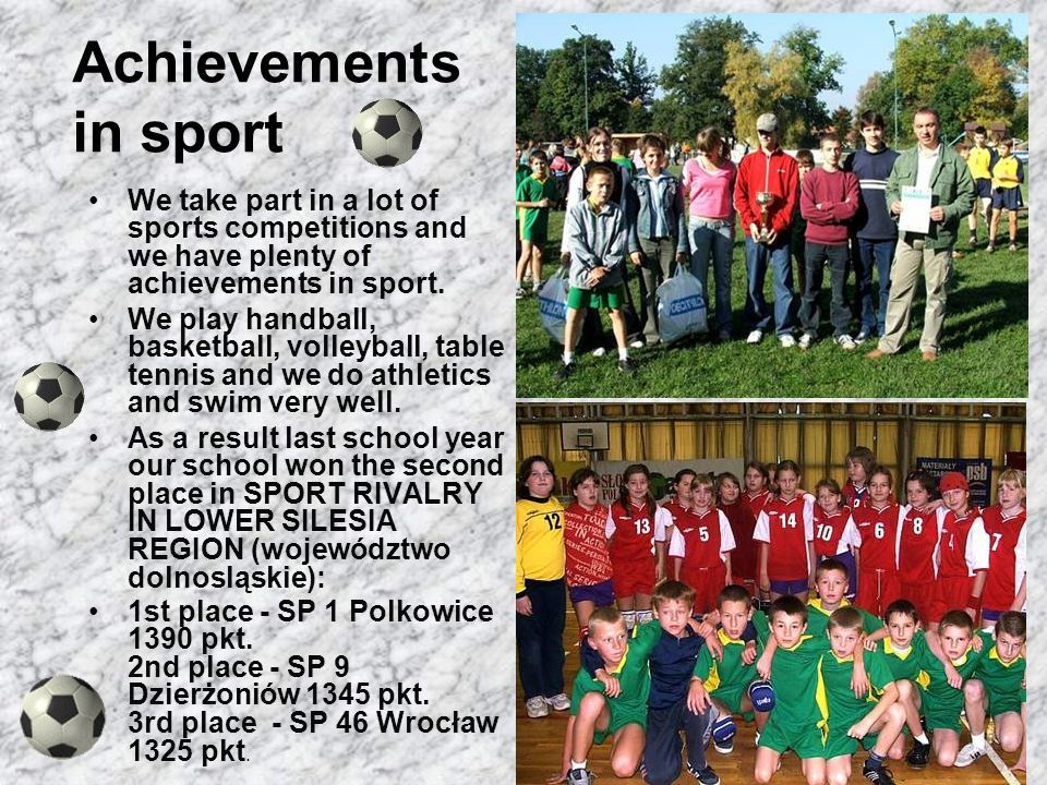 Achievements in sport We take part in a lot of sports competitions and we have plenty of achievements in sport.