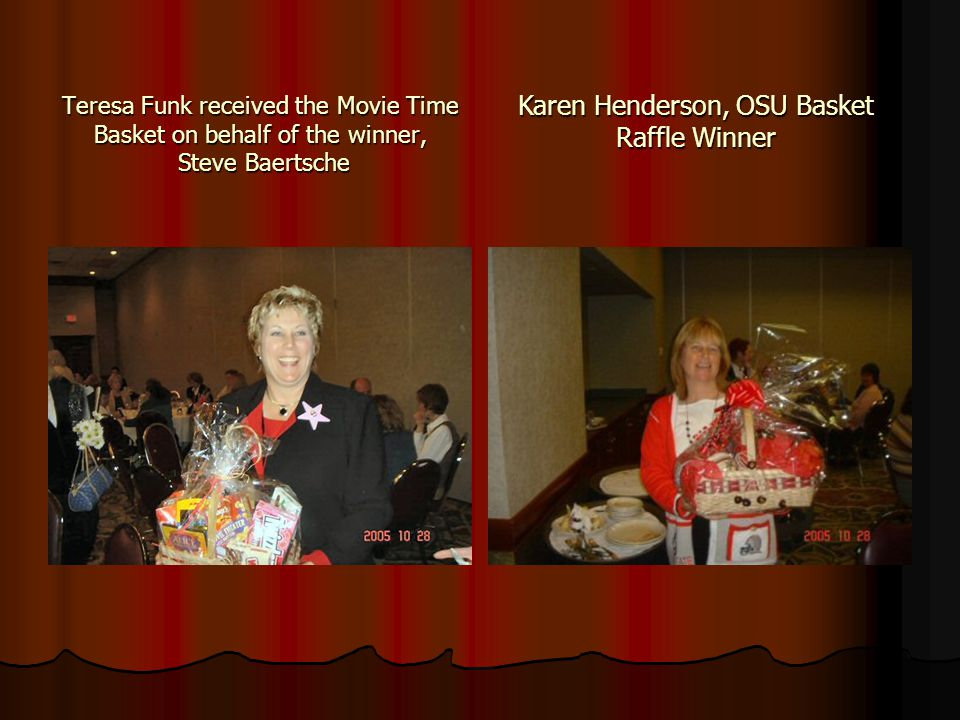 Teresa Funk received the Movie Time Basket on behalf of the winner, Steve Baertsche Karen Henderson, OSU Basket Raffle Winner
