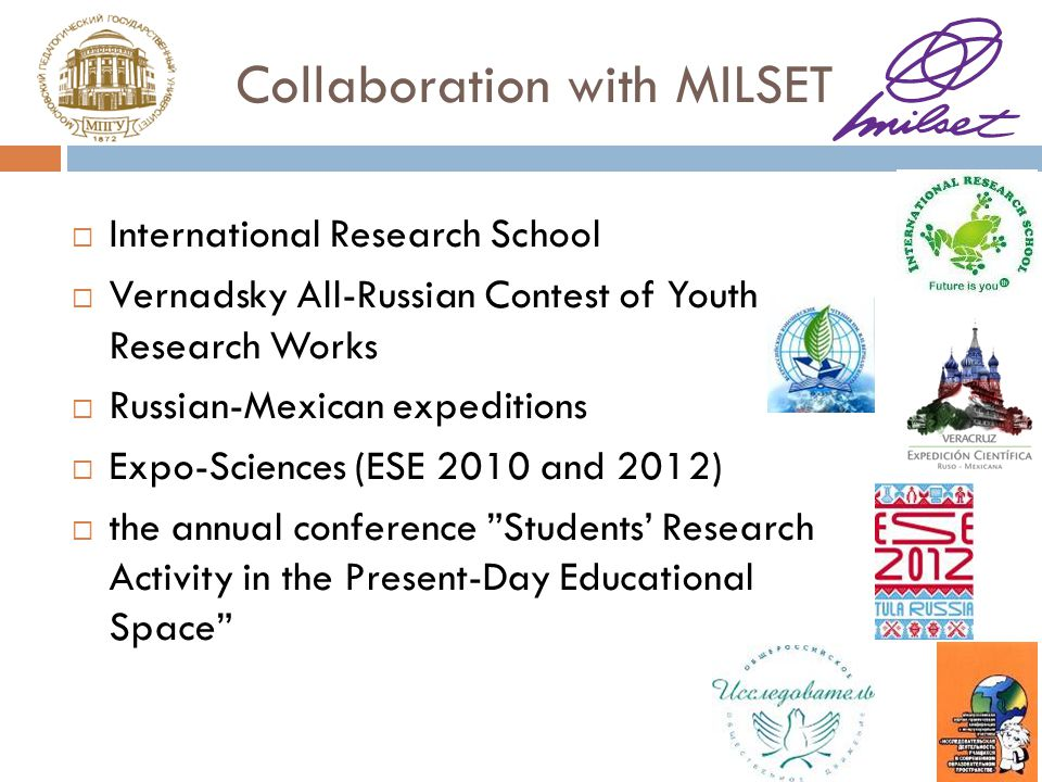 Collaboration with MILSET International Research School Vernadsky All-Russian Contest of Youth Research Works Russian-Mexican expeditions Expo-Sciences (ESE 2010 and 2012) the annual conference Students Research Activity in the Present-Day Educational Space