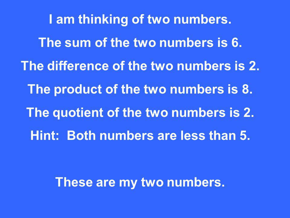 I am thinking of two numbers. The sum of the two numbers is 6.