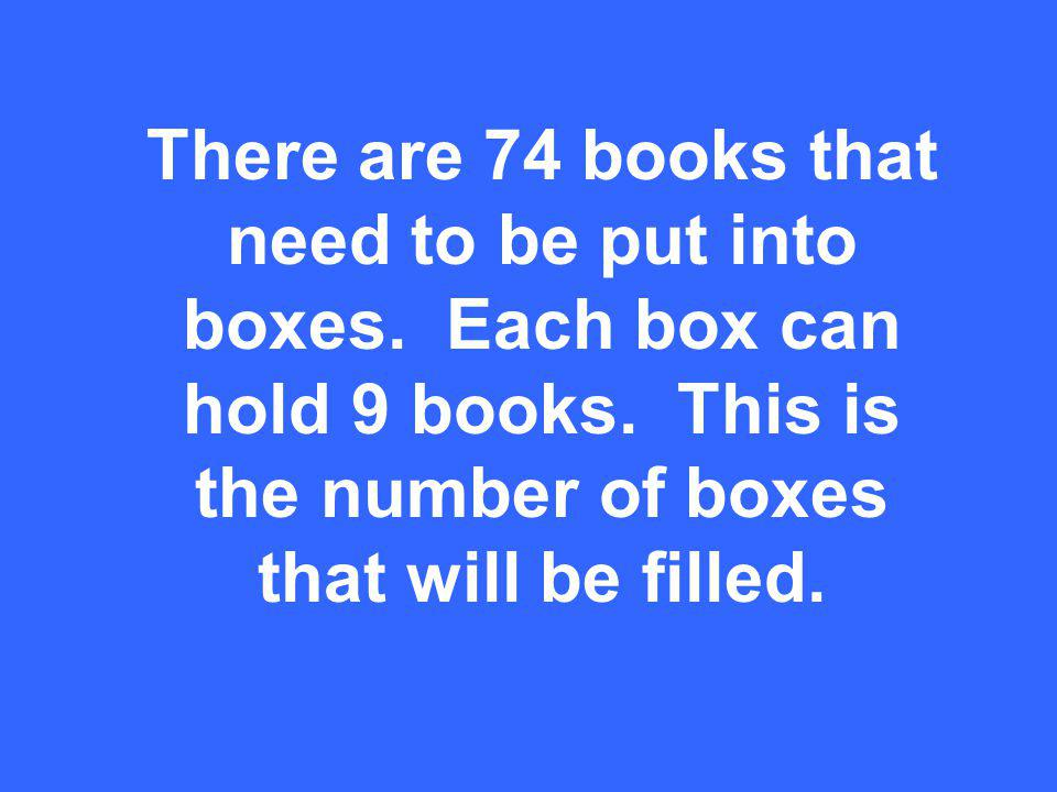 There are 74 books that need to be put into boxes.