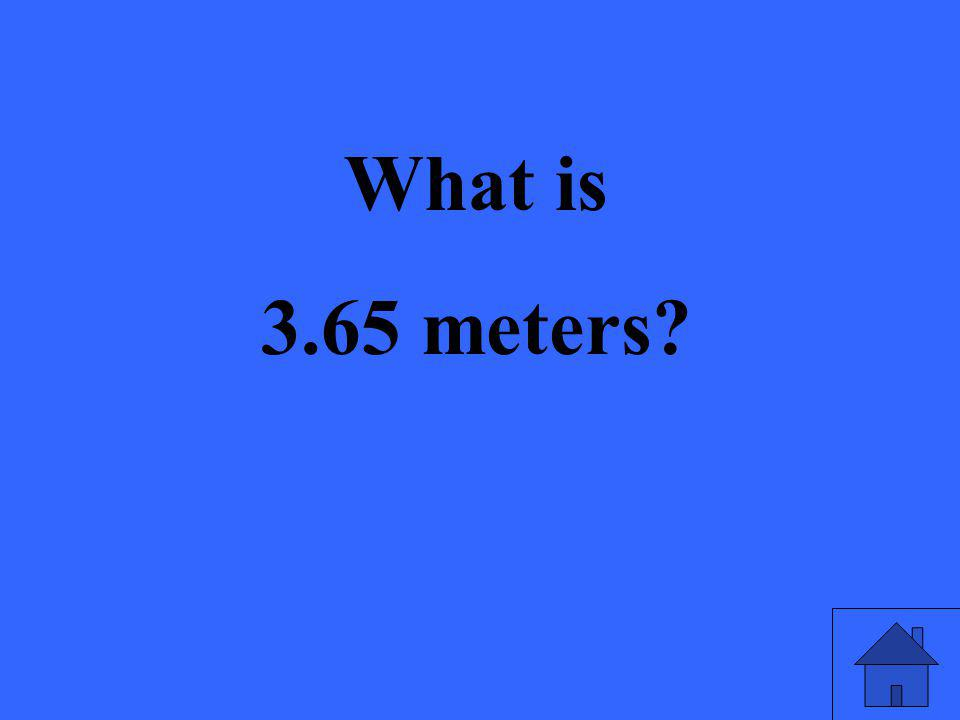 What is 3.65 meters