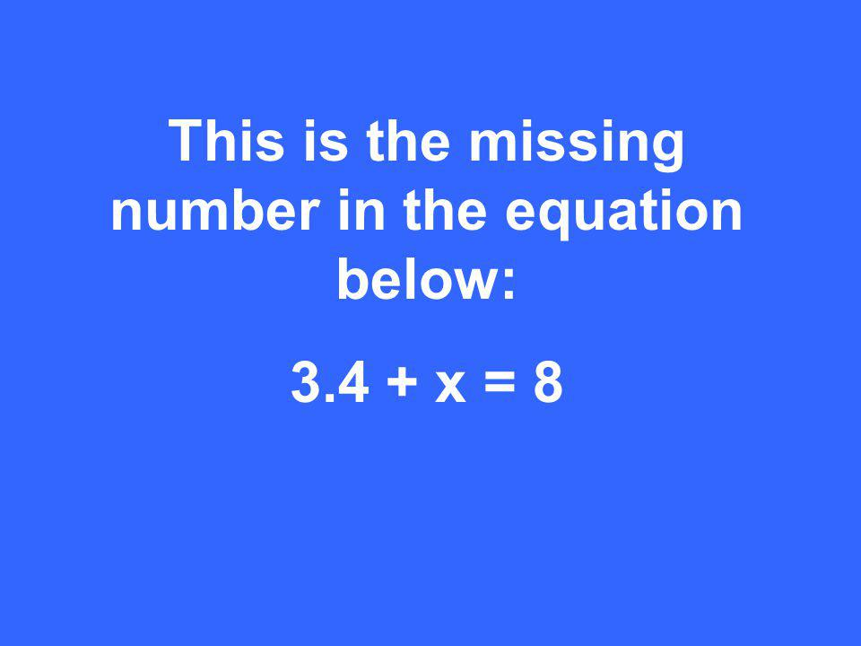 This is the missing number in the equation below: x = 8