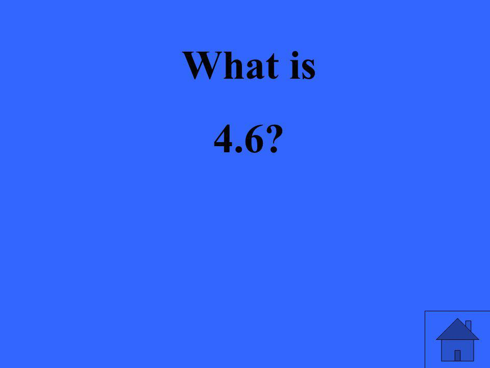 What is 4.6
