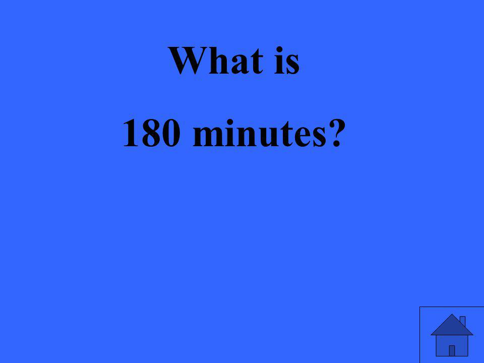 What is 180 minutes