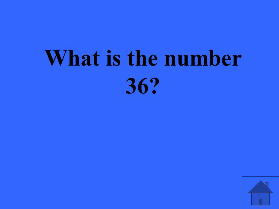 What is the number 36
