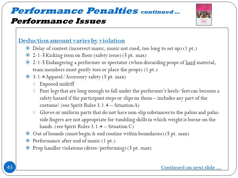 Performance Penalties continued … Performance Issues Deduction amount varies by violation Delay of contest (incorrect music, music not cued, too long to set up) (1 pt.) 2-1-5 Kicking item on floor (safety issue) (5 pt.