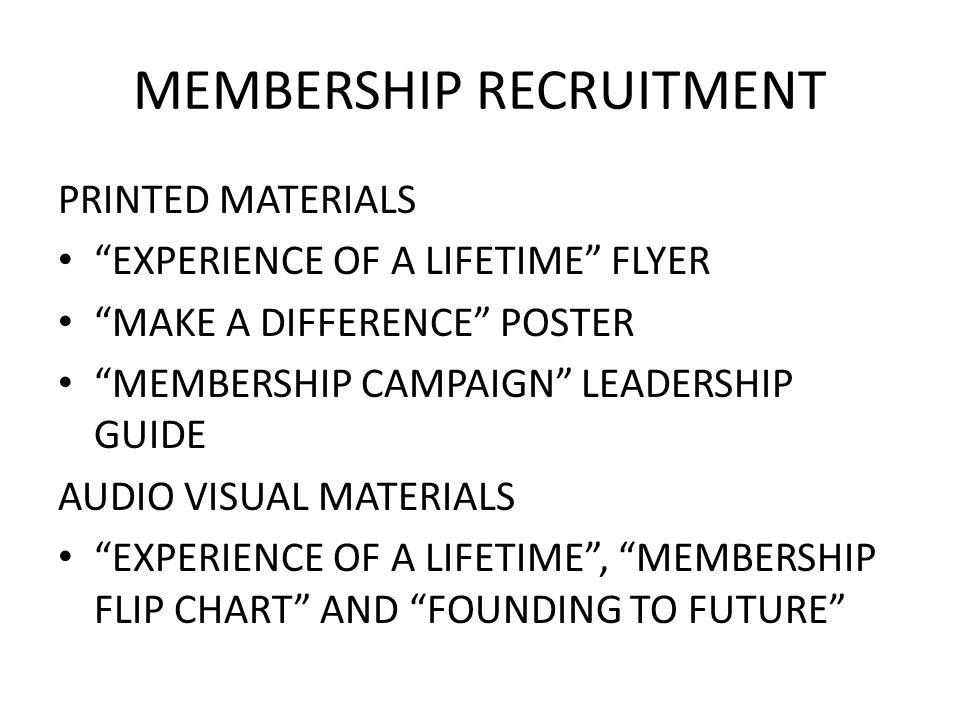 MEMBERSHIP RECRUITMENT PRINTED MATERIALS EXPERIENCE OF A LIFETIME FLYER MAKE A DIFFERENCE POSTER MEMBERSHIP CAMPAIGN LEADERSHIP GUIDE AUDIO VISUAL MATERIALS EXPERIENCE OF A LIFETIME, MEMBERSHIP FLIP CHART AND FOUNDING TO FUTURE