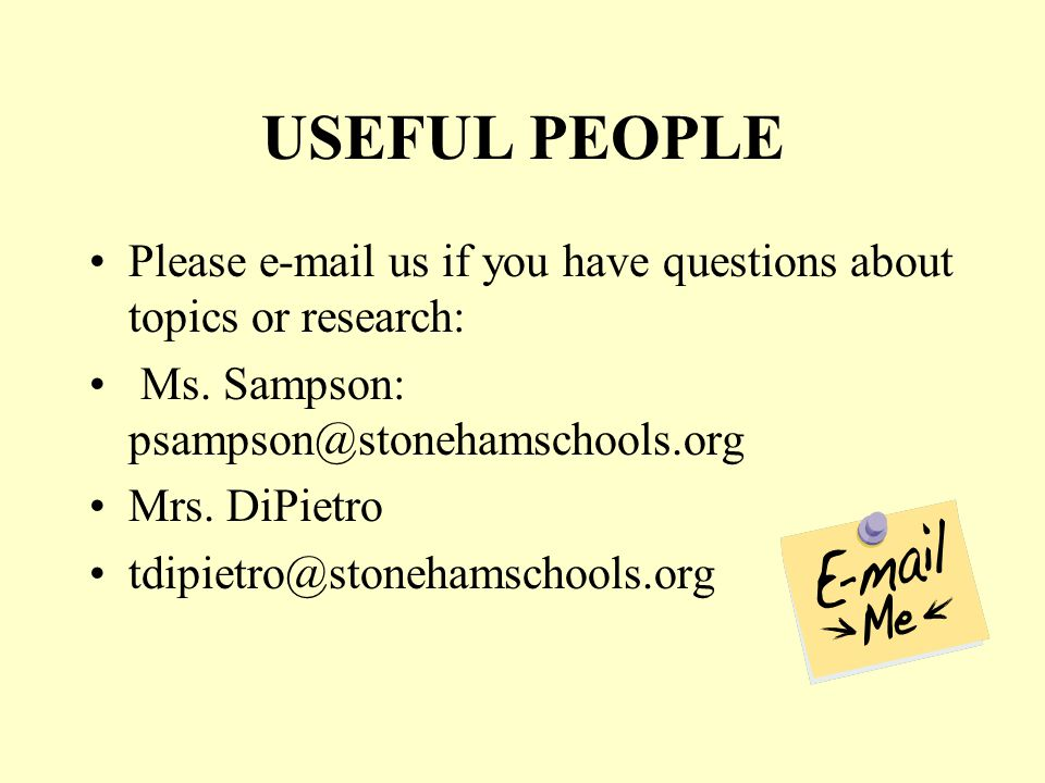 USEFUL PEOPLE Please  us if you have questions about topics or research: Ms.