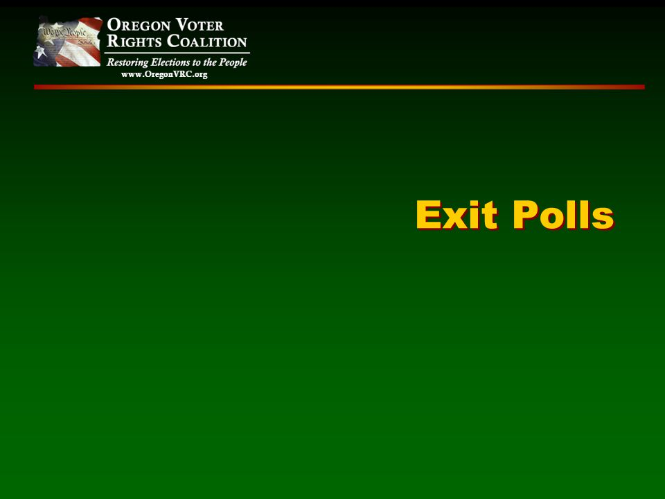 www.OregonVRC.org Exit Polls