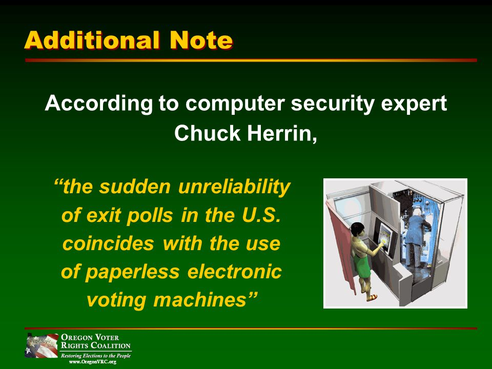 www.OregonVRC.org According to computer security expert Chuck Herrin, Additional Note the sudden unreliability of exit polls in the U.S.