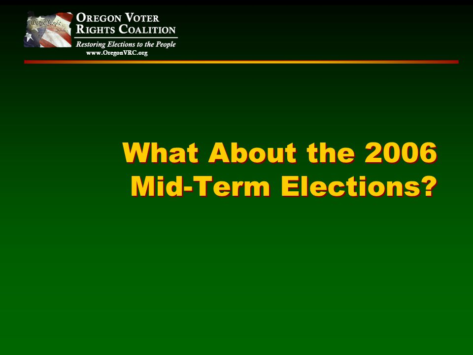 www.OregonVRC.org What About the 2006 Mid-Term Elections