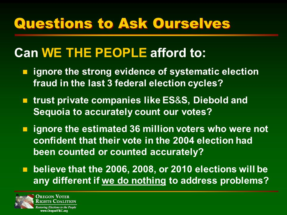 www.OregonVRC.org ignore the strong evidence of systematic election fraud in the last 3 federal election cycles.