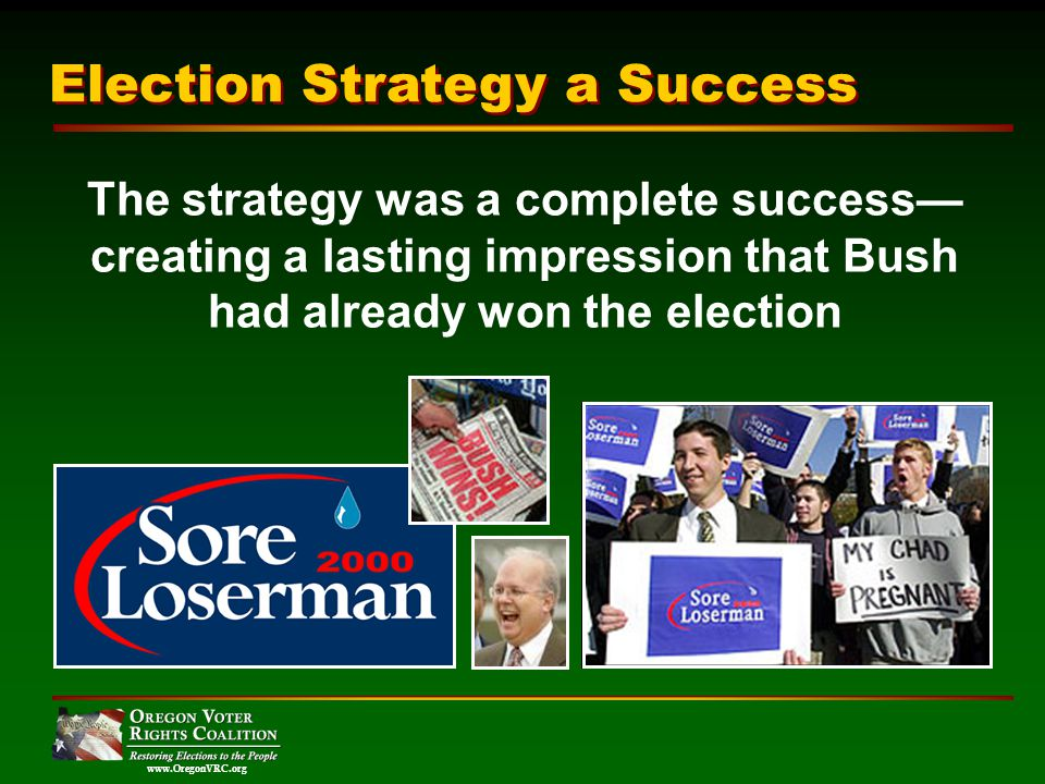www.OregonVRC.org The strategy was a complete success creating a lasting impression that Bush had already won the election Election Strategy a Success
