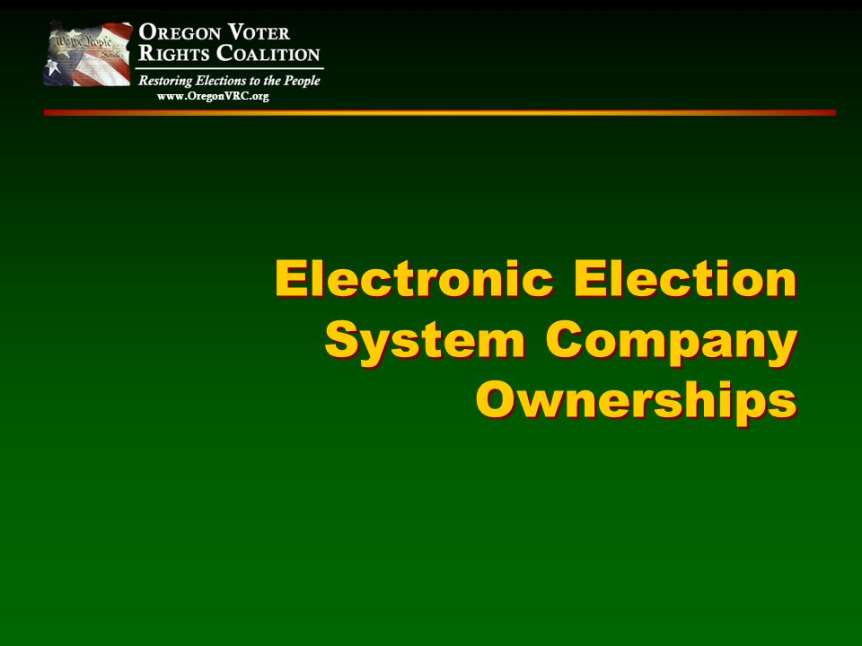 www.OregonVRC.org Electronic Election System Company Ownerships