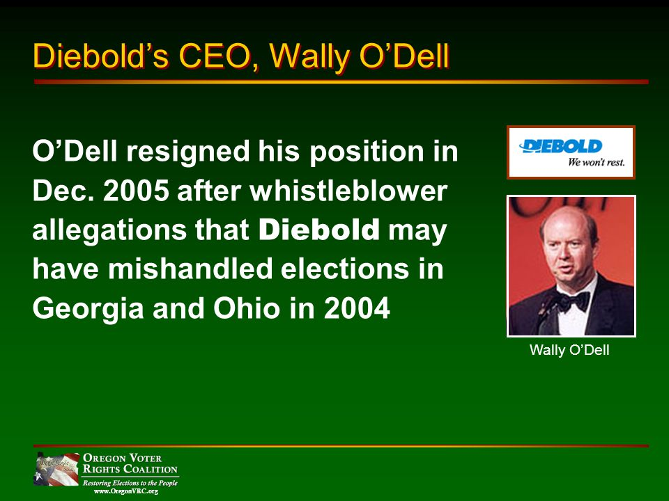 www.OregonVRC.org Wally ODell Diebolds CEO, Wally ODell ODell resigned his position in Dec.