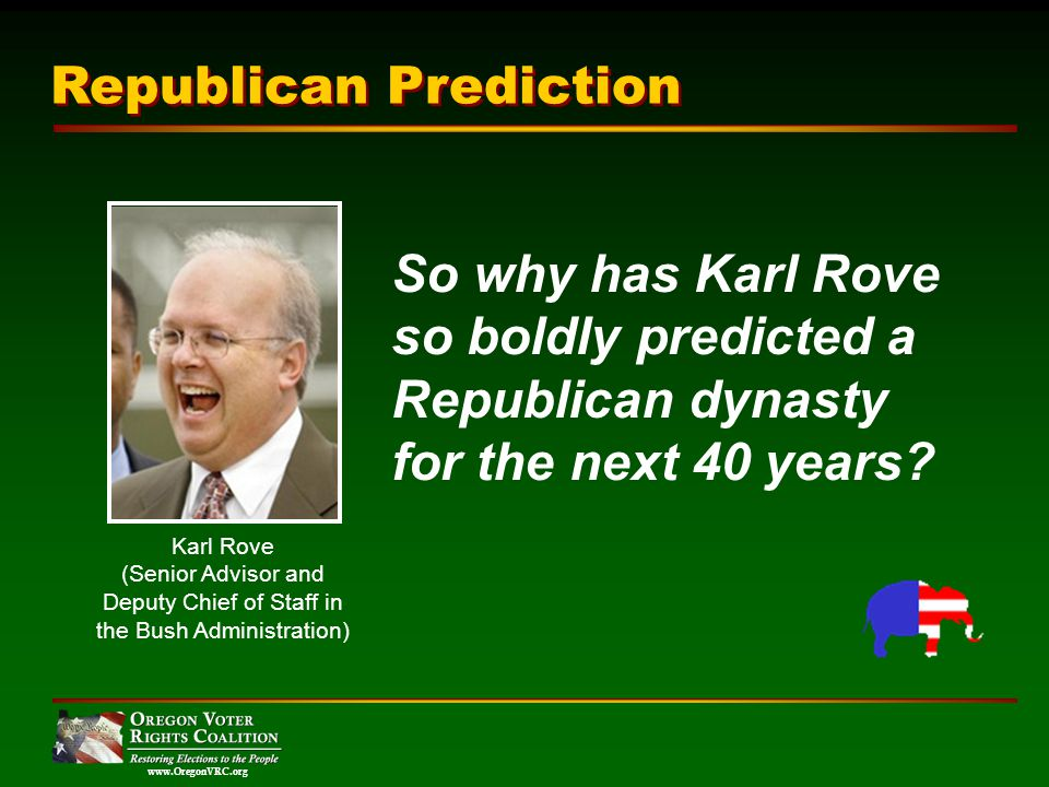 www.OregonVRC.org So why has Karl Rove so boldly predicted a Republican dynasty for the next 40 years.