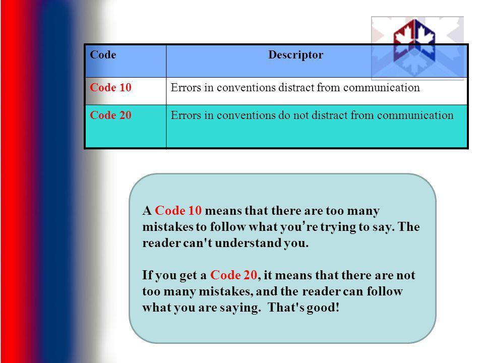 CodeDescriptor Code 10Errors in conventions distract from communication Code 20Errors in conventions do not distract from communication A Code 10 mean