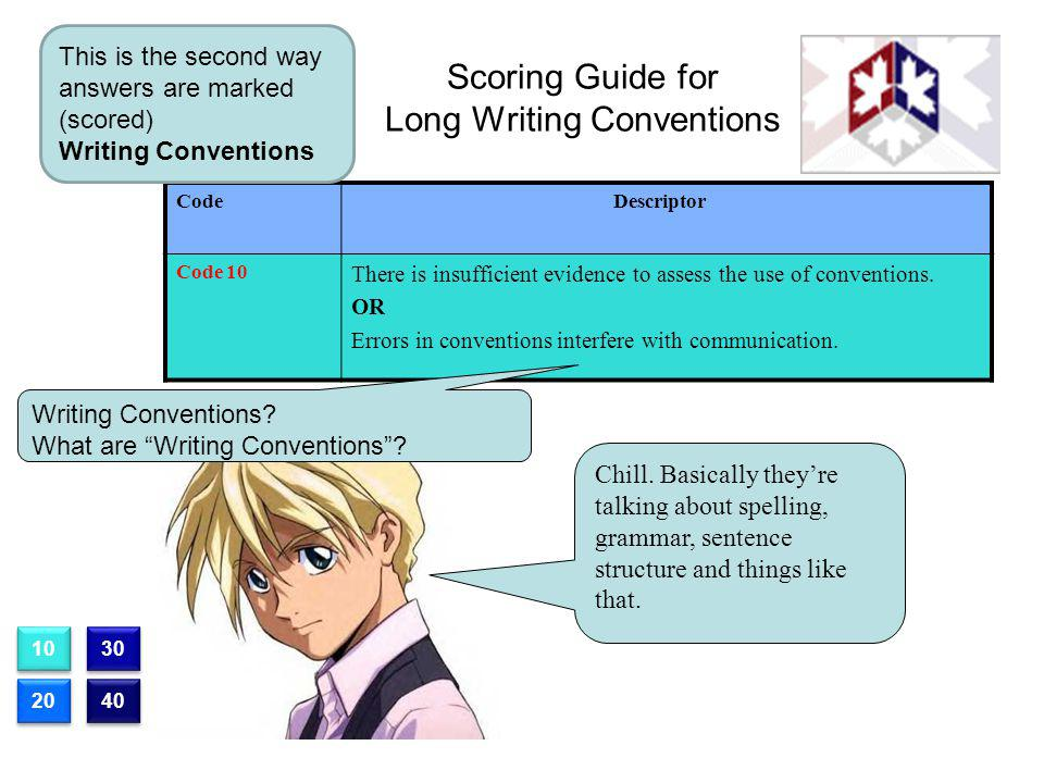 Scoring Guide for Long Writing Conventions CodeDescriptor Code 10 There is insufficient evidence to assess the use of conventions. OR Errors in conven