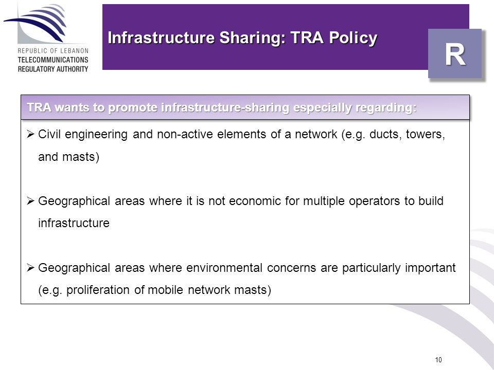 Infrastructure Sharing: TRA Policy 10 Civil engineering and non-active elements of a network (e.g. ducts, towers, and masts) Geographical areas where