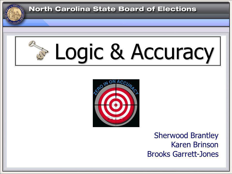 Sherwood Brantley Karen Brinson Brooks Garrett-Jones Logic & Accuracy Logic & Accuracy