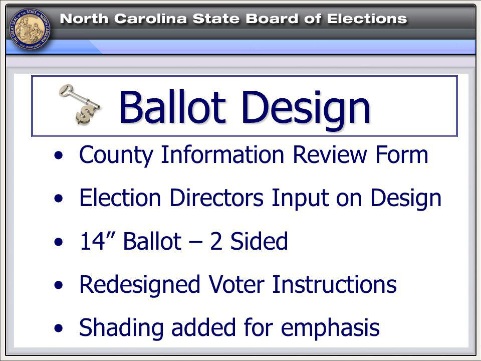 Ballot Design County Information Review Form Election Directors Input on Design 14 Ballot – 2 Sided Redesigned Voter Instructions Shading added for emphasis