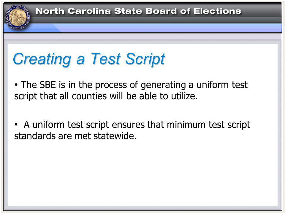 Creating a Test Script The SBE is in the process of generating a uniform test script that all counties will be able to utilize.