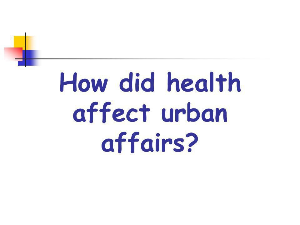 How did health affect urban affairs?
