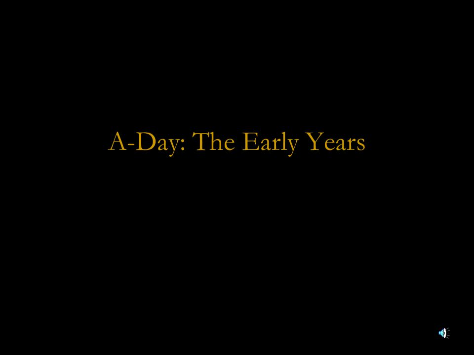 A-Day: The Early Years